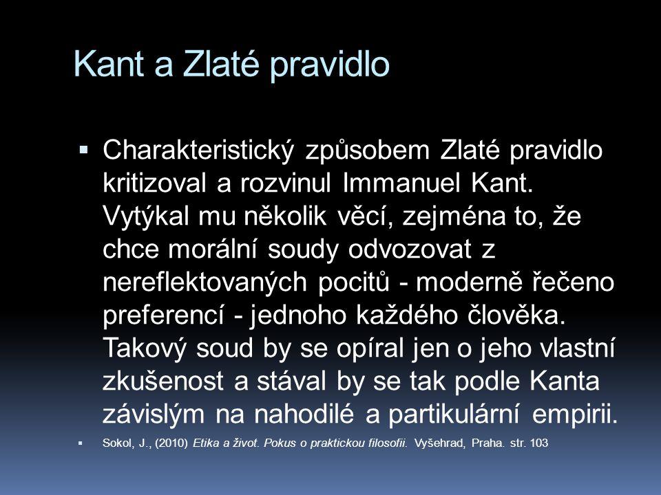 Kant a Zlaté pravidlo  Charakteristický způsobem Zlaté pravidlo kritizoval a rozvinul Immanuel Kant.