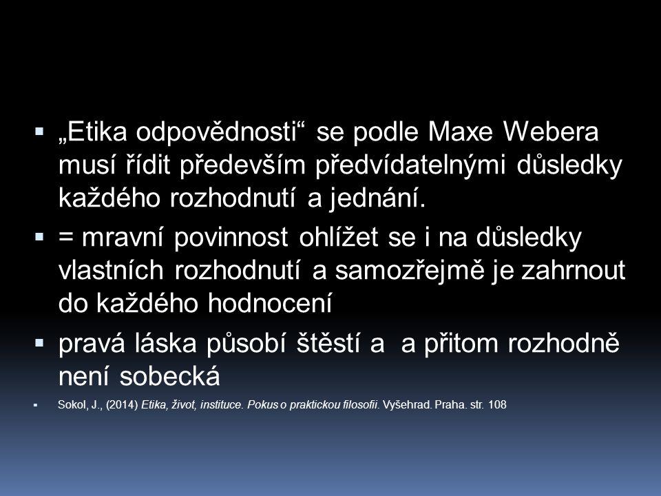""" """"Etika odpovědnosti"""" se podle Maxe Webera musí řídit především předvídatelnými důsledky každého rozhodnutí a jednání.  = mravní povinnost ohlížet s"""