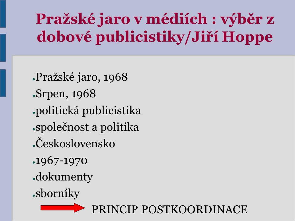 Pražské jaro v médiích : výběr z dobové publicistiky/Jiří Hoppe ● Pražské jaro, 1968 ● Srpen, 1968 ● politická publicistika ● společnost a politika ●
