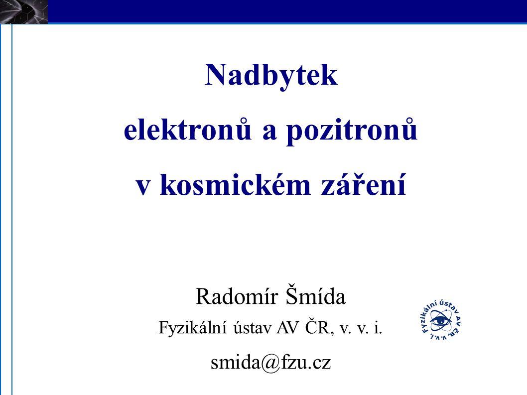 PAMELA Identifikace e - / e + poměr zastoupení částic při 10 GV: e + 1, p + 10 3 e - 10, p - 10 -1 podélný i příčný profil spršek ověřování (CERN) chyba < 10 -5 80% účinnost [Adr] 32/37 Payload for Antimatter Matter Exploration and Light-nuclei Astrophysics spektrometr (0.43 T) rigidita = hybnost/m náboj Si-W kalorimetr 16 radiačních délek 0.6 jaderných interakčních délek