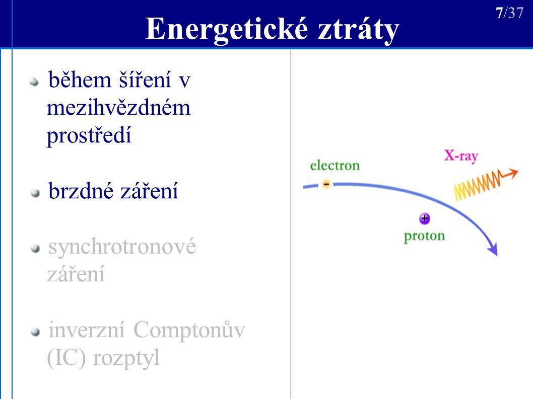 Energetické spektrum R(E) < d převažují radiační ztráty nad úniky částic z Galaxie dN/dE  E -(α+1) prudký pokles je-li R < vzdálenost zdrojů h d 18/37 Moskalenko & Strong: model šíření částic v Galaxii GALPROP [Gal] hladký pokles toku e -, e + nad ~ 10 GeV tvar spektra: nízké vysoké energie střední