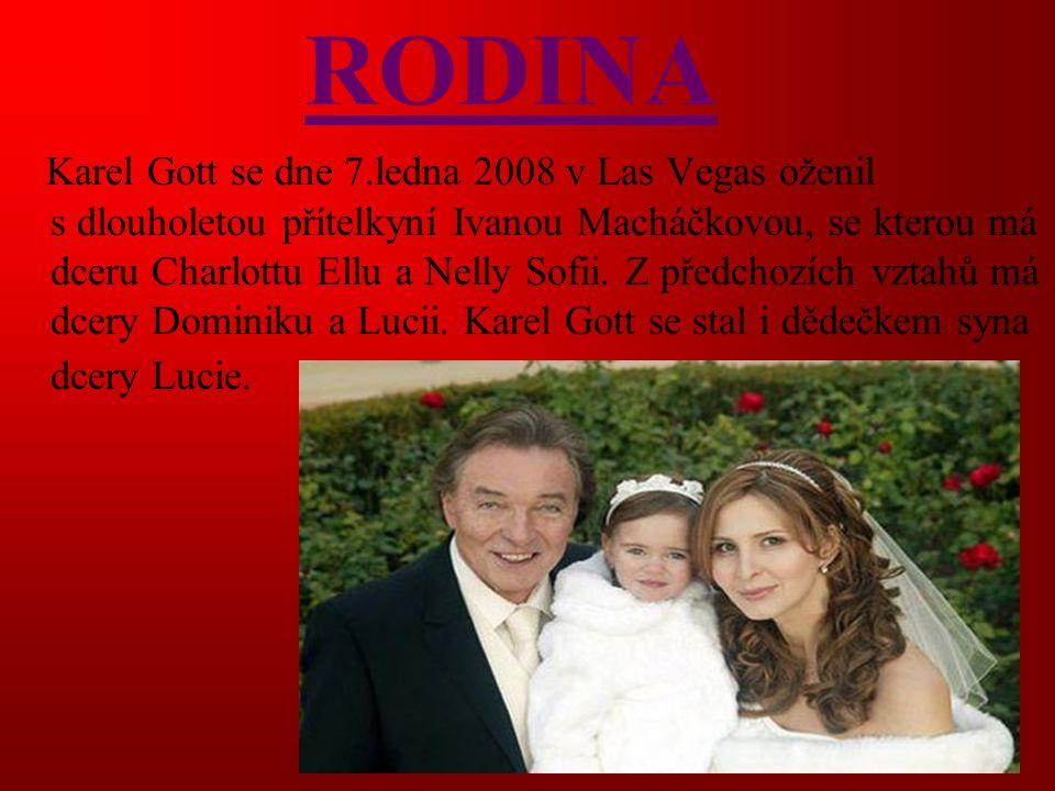 RODINA Karel Gott se dne 7.ledna 2008 v Las Vegas oženil s dlouholetou přítelkyní Ivanou Macháčkovou, se kterou má dceru Charlottu Ellu a Nelly Sofii.