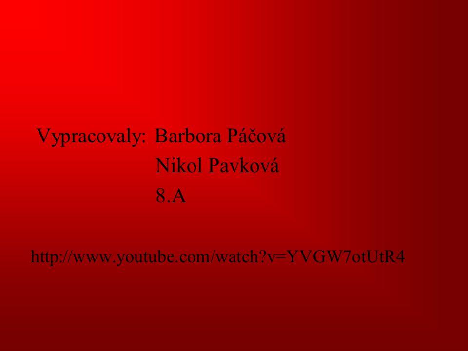Vypracovaly: Barbora Páčová Nikol Pavková 8.A http://www.youtube.com/watch?v=YVGW7otUtR4