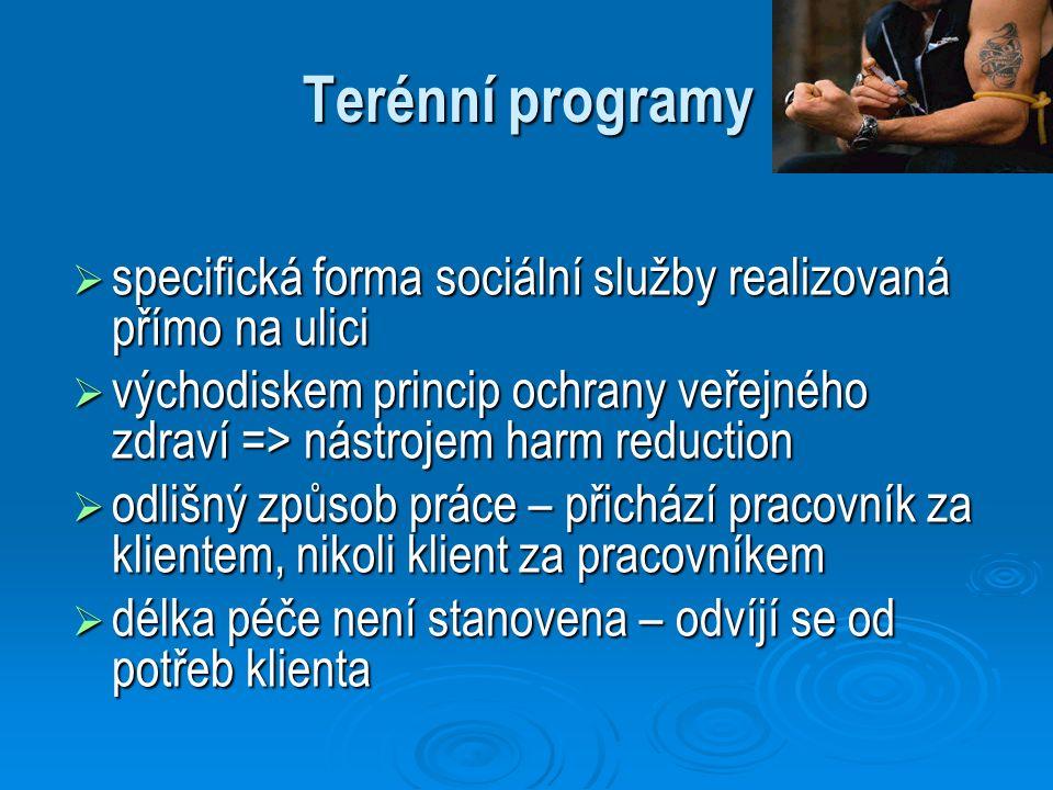 Terénní programy  specifická forma sociální služby realizovaná přímo na ulici  východiskem princip ochrany veřejného zdraví => nástrojem harm reduct