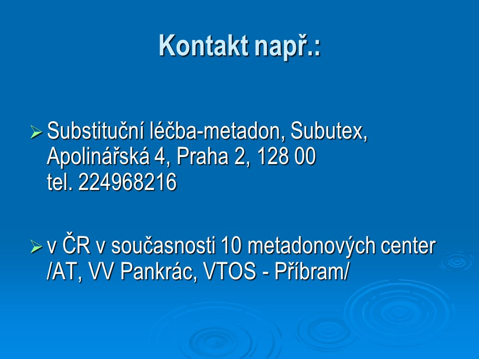 Kontakt např.:  Substituční léčba-metadon, Subutex, Apolinářská 4, Praha 2, 128 00 tel. 224968216  v ČR v současnosti 10 metadonových center /AT, VV