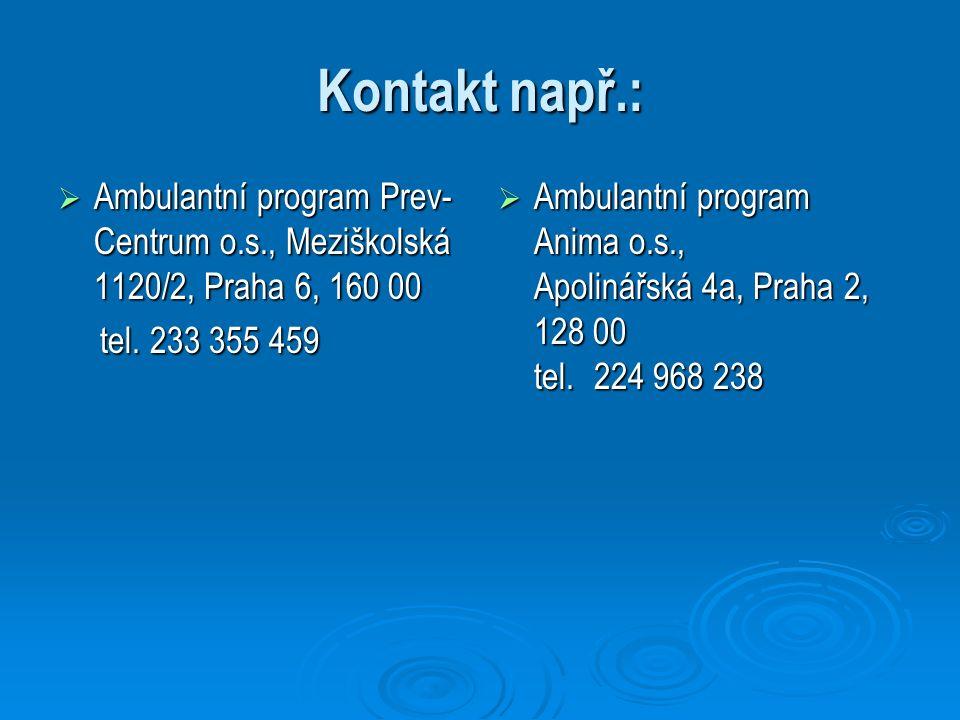 Kontakt např.:  Ambulantní program Prev- Centrum o.s., Meziškolská 1120/2, Praha 6, 160 00 tel. 233 355 459 tel. 233 355 459  Ambulantní program Ani