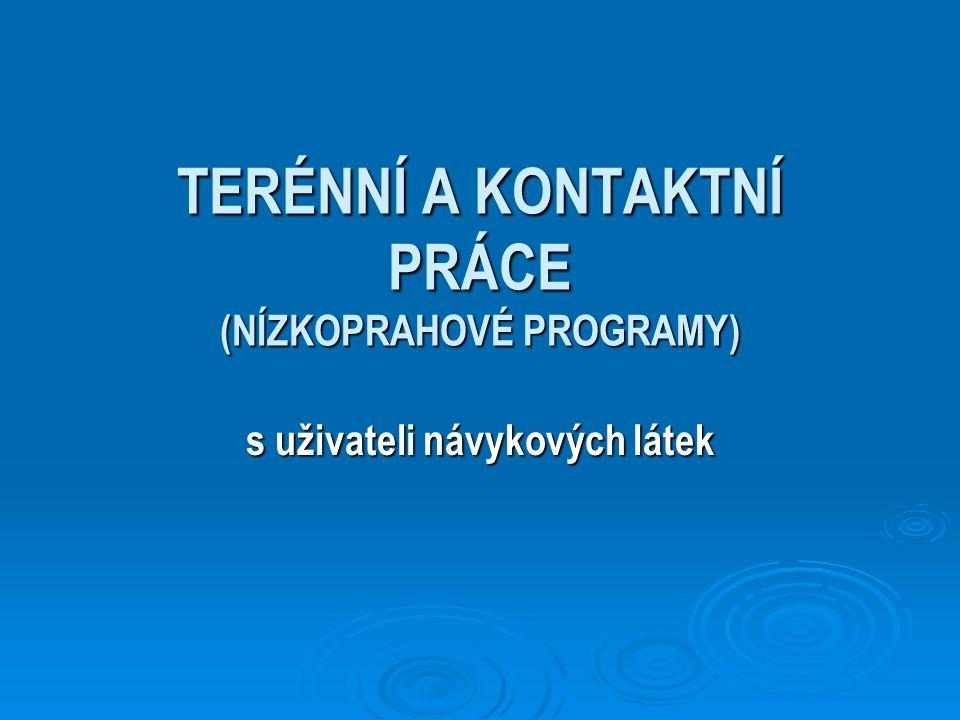Služby terénních programů  výměna injekčního materiálu  informační servis  sociální a zdravotní poradenství  Psychologické poradenství a krizová intervence
