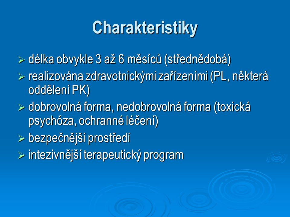 Charakteristiky  délka obvykle 3 až 6 měsíců (střednědobá)  realizována zdravotnickými zařízeními (PL, některá oddělení PK)  dobrovolná forma, nedo