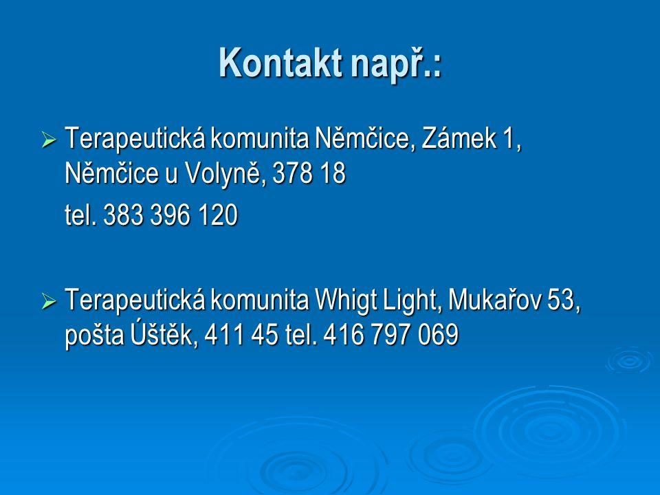 Kontakt např.:  Terapeutická komunita Němčice, Zámek 1, Němčice u Volyně, 378 18 tel. 383 396 120  Terapeutická komunita Whigt Light, Mukařov 53, po