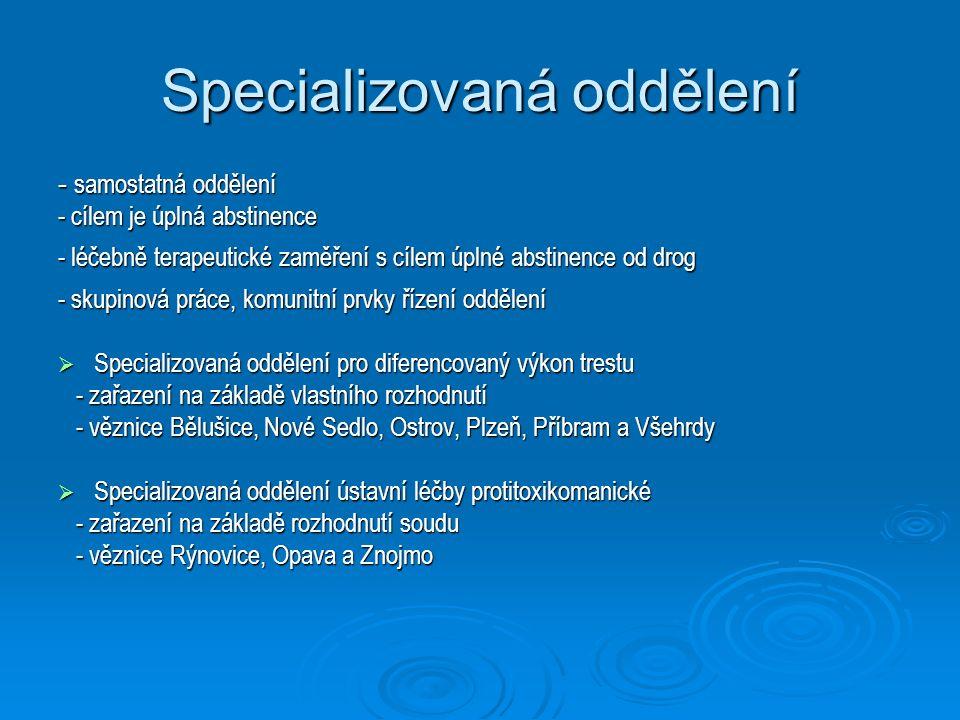Specializovaná oddělení - samostatná oddělení - cílem je úplná abstinence - léčebně terapeutické zaměření s cílem úplné abstinence od drog - skupinová