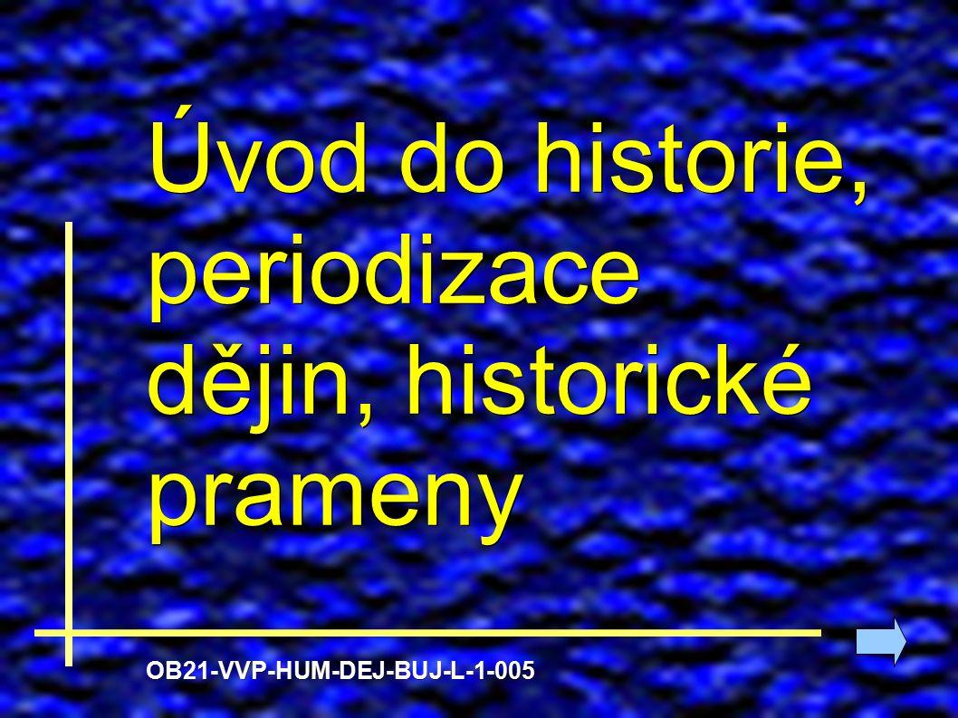 Úvod do historie, periodizace dějin, historické prameny OB21-VVP-HUM-DEJ-BUJ-L-1-005