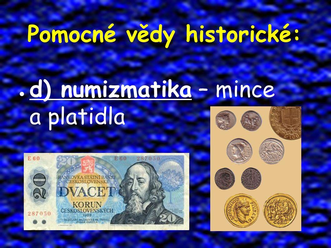Pomocné vědy historické: ● d) numizmatika – mince a platidla