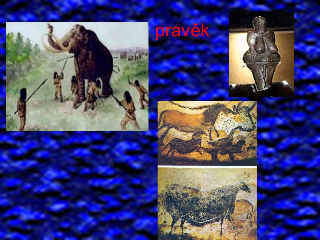 Periodizace dějin: ● pravěk ● od nejstarších dob do vzniku prvních států ● 3 mil.