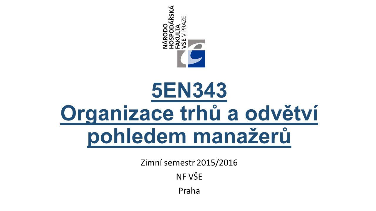 5EN343 Organizace trhů a odvětví pohledem manažerů Zimní semestr 2015/2016 NF VŠE Praha