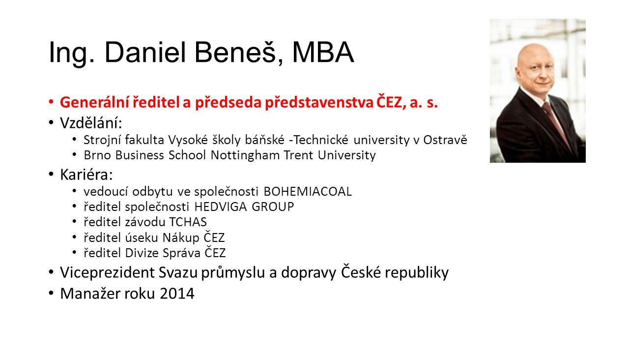 Ing. Daniel Beneš, MBA Generální ředitel a předseda představenstva ČEZ, a.