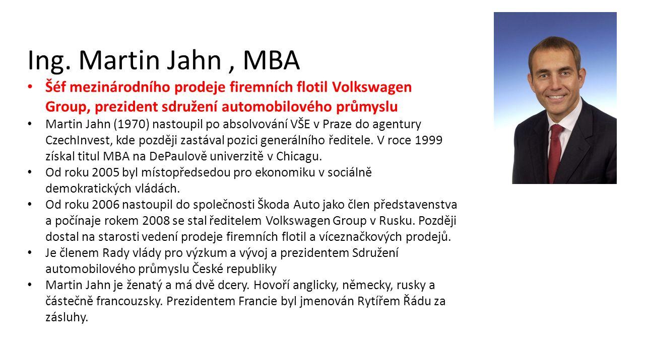 Ing. Martin Jahn, MBA Šéf mezinárodního prodeje firemních flotil Volkswagen Group, prezident sdružení automobilového průmyslu Martin Jahn (1970) nasto