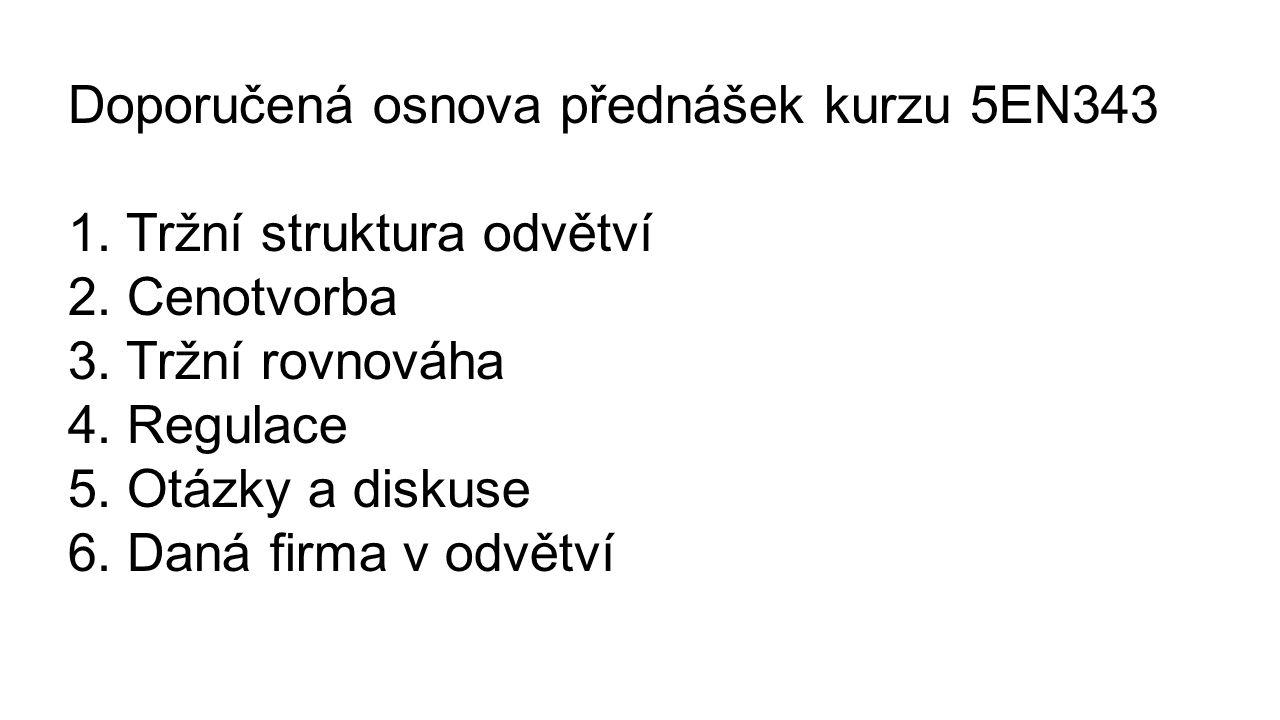 Doporučená osnova přednášek kurzu 5EN343 1. Tržní struktura odvětví 2.