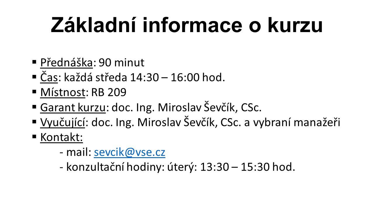 Základní informace o kurzu  Přednáška: 90 minut  Čas: každá středa 14:30 – 16:00 hod.