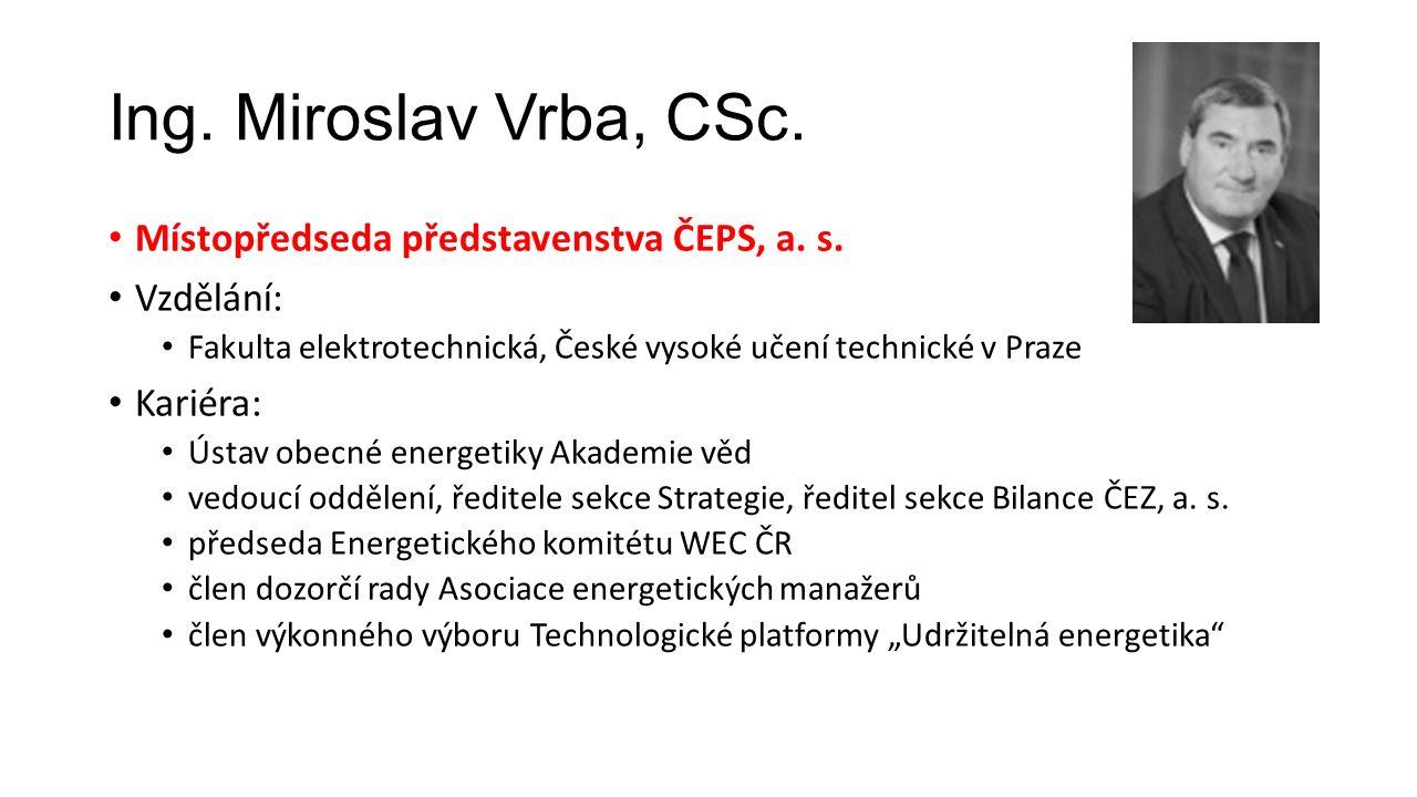 Ing. Miroslav Vrba, CSc. Místopředseda představenstva ČEPS, a.