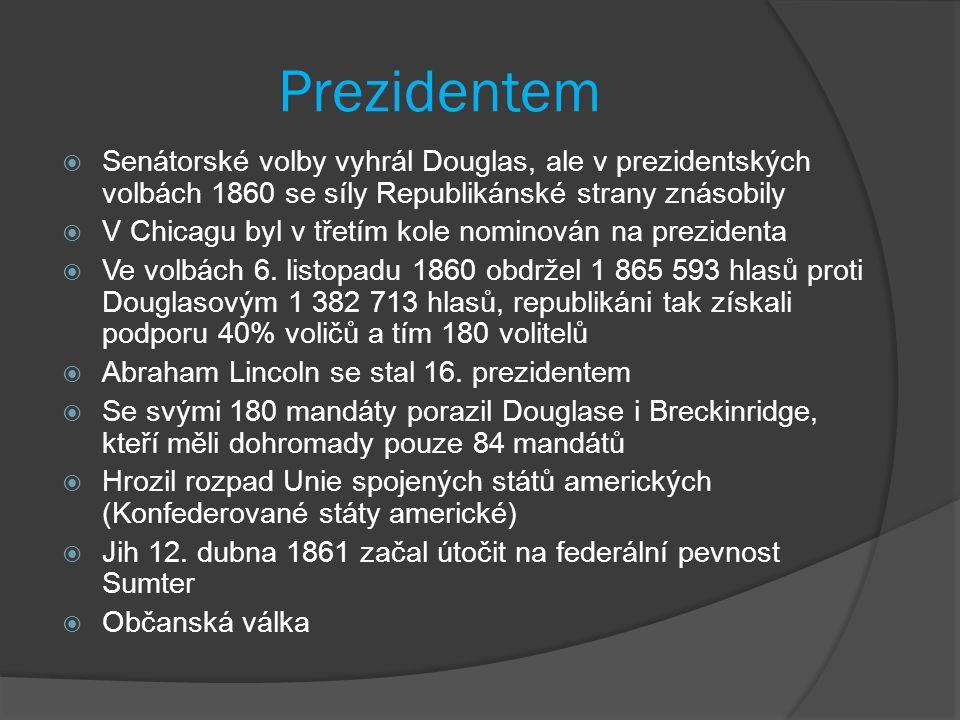 Prezidentem  Senátorské volby vyhrál Douglas, ale v prezidentských volbách 1860 se síly Republikánské strany znásobily  V Chicagu byl v třetím kole nominován na prezidenta  Ve volbách 6.