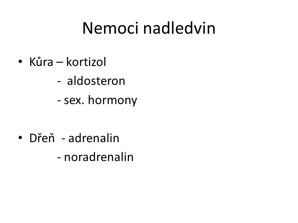 Nemoci nadledvin Kůra – kortizol - aldosteron - sex. hormony Dřeň - adrenalin - noradrenalin