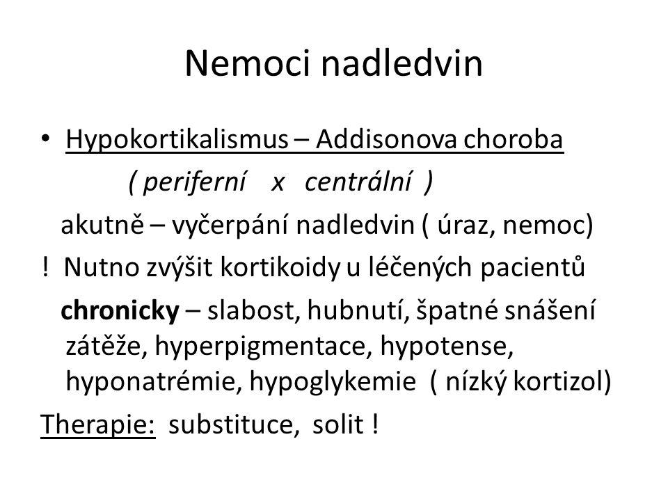 Nemoci nadledvin Hypokortikalismus – Addisonova choroba ( periferní x centrální ) akutně – vyčerpání nadledvin ( úraz, nemoc) ! Nutno zvýšit kortikoid
