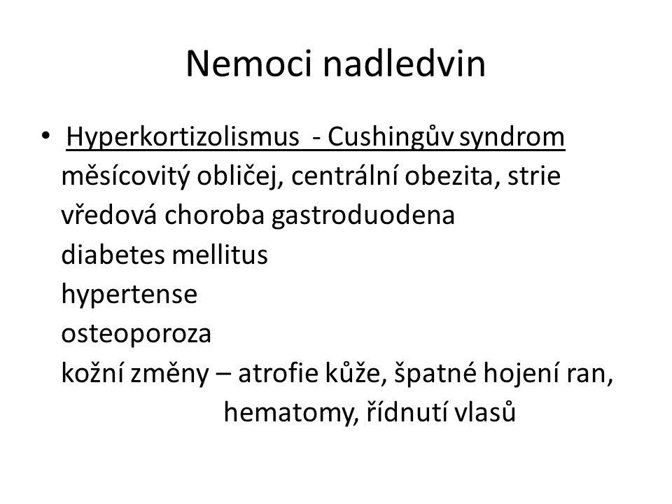 Nemoci nadledvin Hyperkortizolismus - Cushingův syndrom měsícovitý obličej, centrální obezita, strie vředová choroba gastroduodena diabetes mellitus h