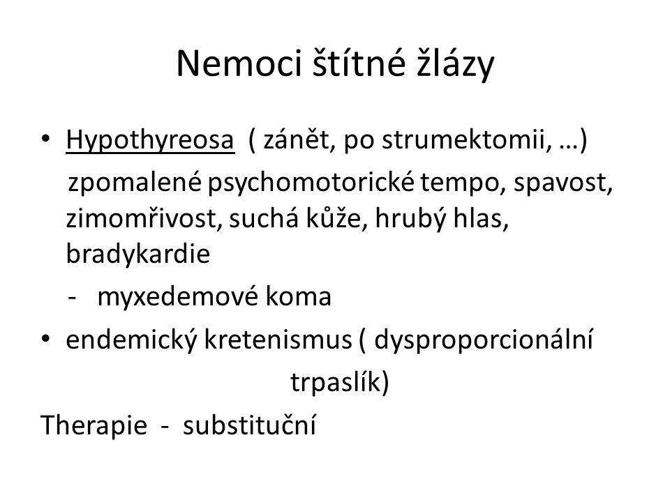 Nemoci štítné žlázy Hypothyreosa ( zánět, po strumektomii, …) zpomalené psychomotorické tempo, spavost, zimomřivost, suchá kůže, hrubý hlas, bradykard