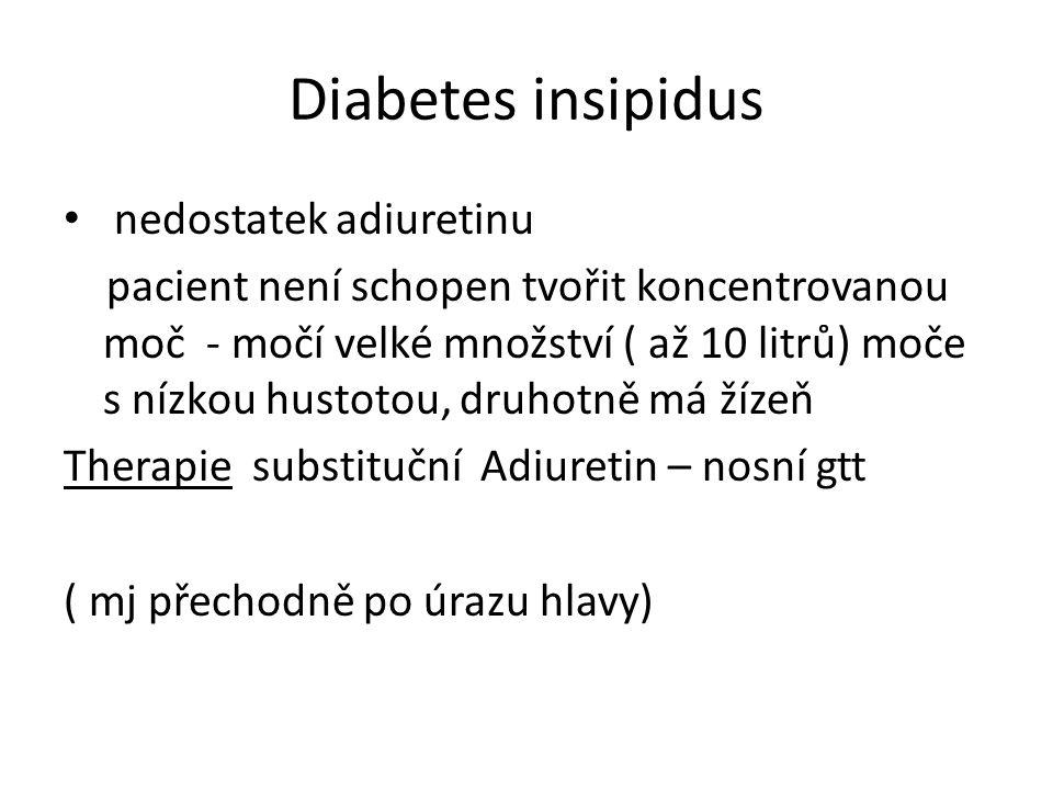 Diabetes insipidus nedostatek adiuretinu pacient není schopen tvořit koncentrovanou moč - močí velké množství ( až 10 litrů) moče s nízkou hustotou, d