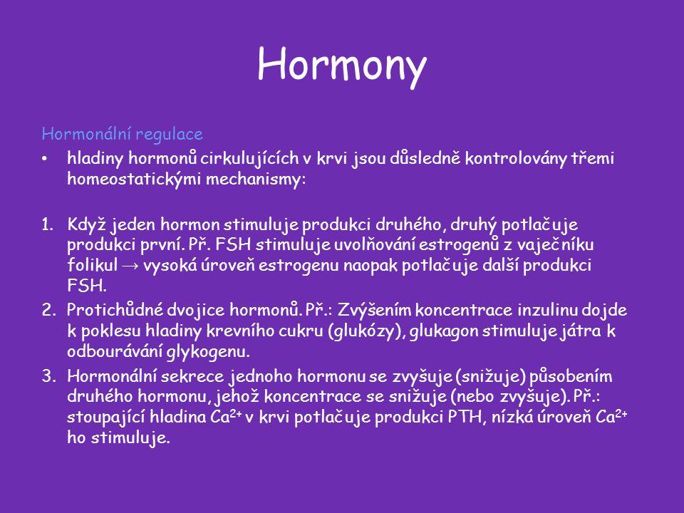 Hormony Hormonální regulace hladiny hormonů cirkulujících v krvi jsou důsledně kontrolovány třemi homeostatickými mechanismy: 1.Když jeden hormon stimuluje produkci druhého, druhý potlačuje produkci první.