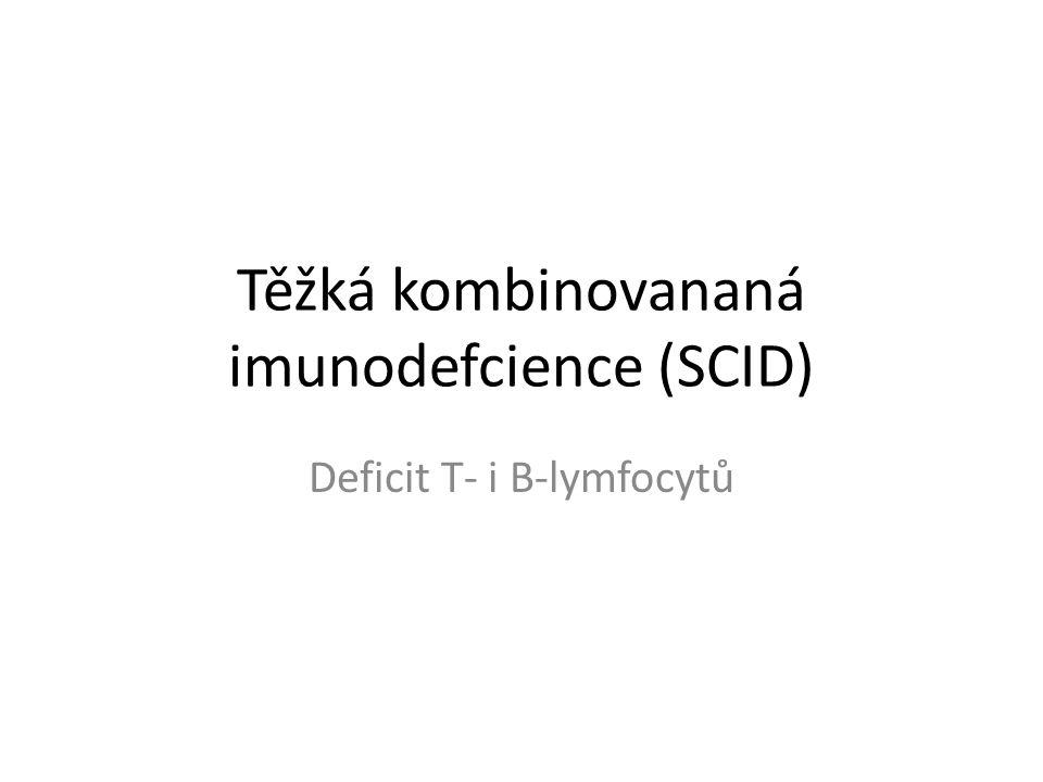 Těžká kombinovananá imunodefcience (SCID) Deficit T- i B-lymfocytů
