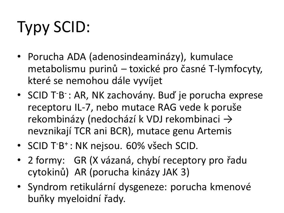 Typy SCID: Porucha ADA (adenosindeaminázy), kumulace metabolismu purinů – toxické pro časné T-lymfocyty, které se nemohou dále vyvíjet SCID T - B - : AR, NK zachovány.