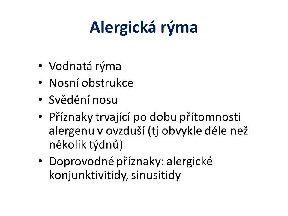Alergická rýma Vodnatá rýma Nosní obstrukce Svědění nosu Příznaky trvající po dobu přítomnosti alergenu v ovzduší (tj obvykle déle než několik týdnů) Doprovodné příznaky: alergické konjunktivitidy, sinusitidy