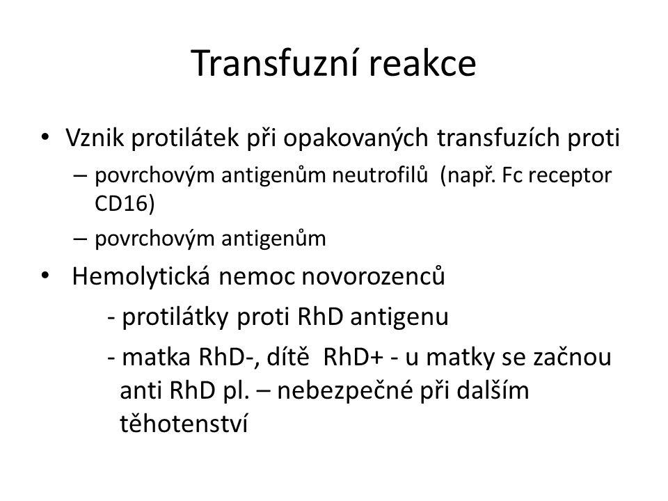 Transfuzní reakce Vznik protilátek při opakovaných transfuzích proti – povrchovým antigenům neutrofilů (např.