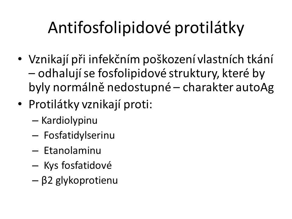 Antifosfolipidové protilátky Vznikají při infekčním poškození vlastních tkání – odhalují se fosfolipidové struktury, které by byly normálně nedostupné – charakter autoAg Protilátky vznikají proti: – Kardiolypinu – Fosfatidylserinu – Etanolaminu – Kys fosfatidové – β2 glykoprotienu