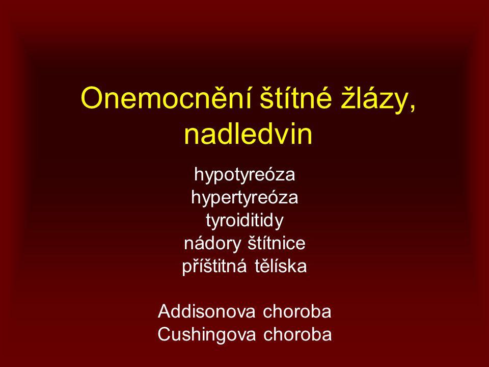 Onemocnění štítné žlázy, nadledvin hypotyreóza hypertyreóza tyroiditidy nádory štítnice příštitná tělíska Addisonova choroba Cushingova choroba