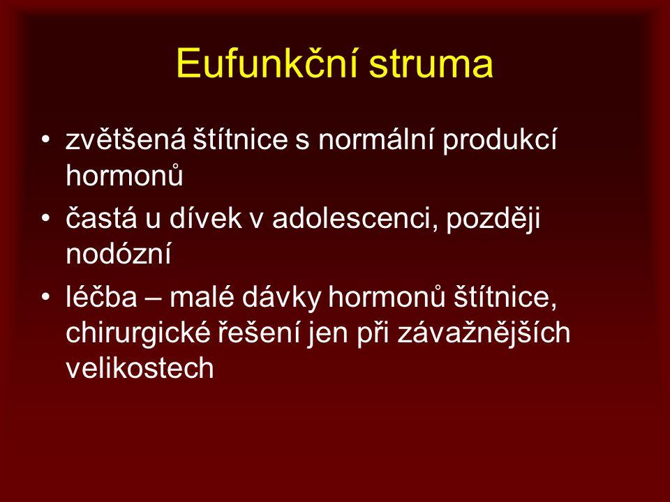 Eufunkční struma zvětšená štítnice s normální produkcí hormonů častá u dívek v adolescenci, později nodózní léčba – malé dávky hormonů štítnice, chirurgické řešení jen při závažnějších velikostech