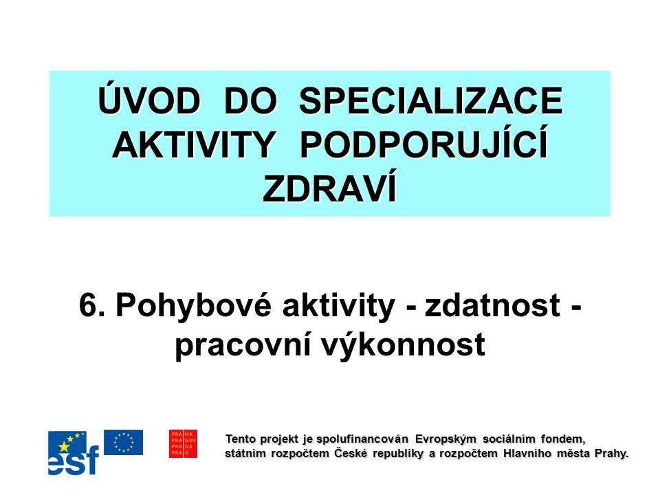 ÚVOD DO SPECIALIZACE AKTIVITY PODPORUJÍCÍ ZDRAVÍ 6. Pohybové aktivity - zdatnost - pracovní výkonnost Tento projekt je spolufinancován Evropským sociá