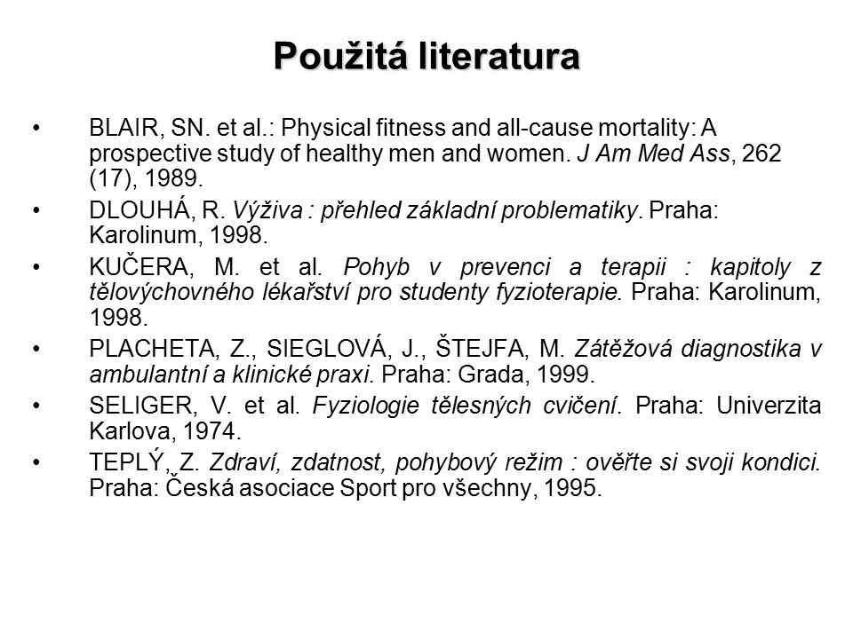 Použitá literatura BLAIR, SN. et al.: Physical fitness and all-cause mortality: A prospective study of healthy men and women. J Am Med Ass, 262 (17),