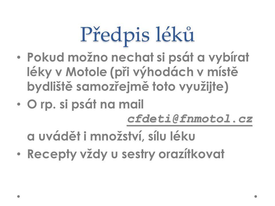 Předpis léků Pokud možno nechat si psát a vybírat léky v Motole (při výhodách v místě bydliště samozřejmě toto využijte) cfdeti@fnmotol.cz O rp.