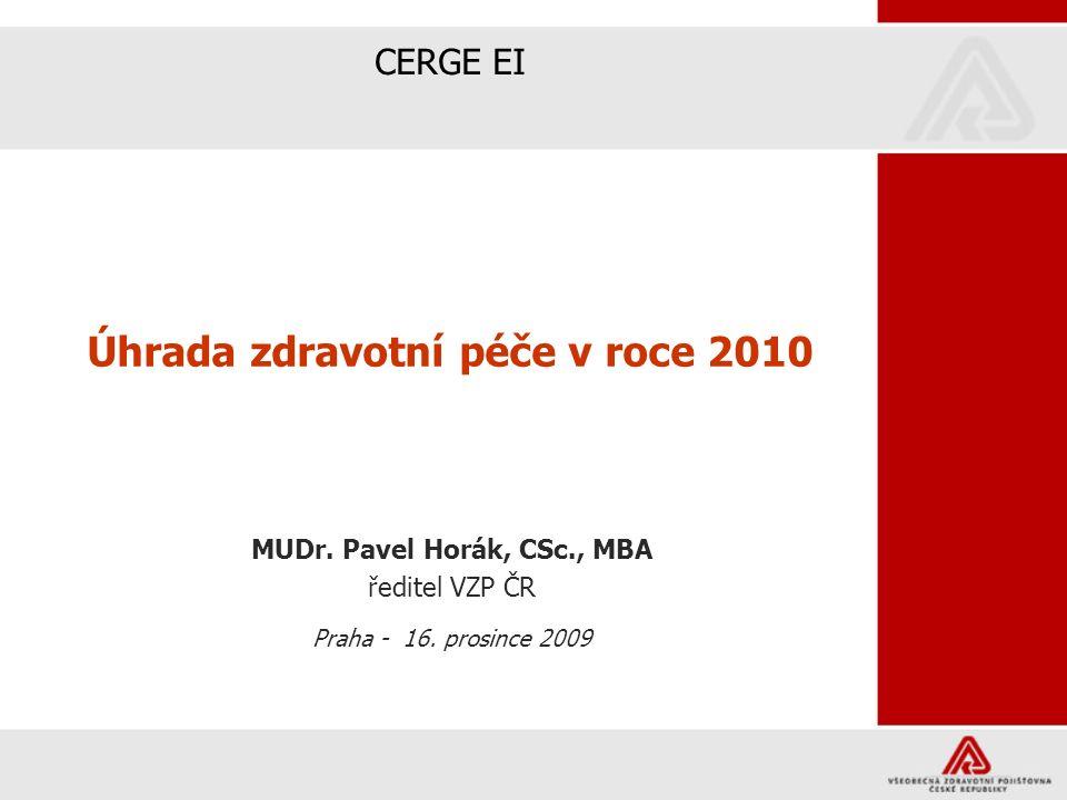 Úhrada zdravotní péče v roce 2010 MUDr. Pavel Horák, CSc., MBA ředitel VZP ČR Praha - 16.