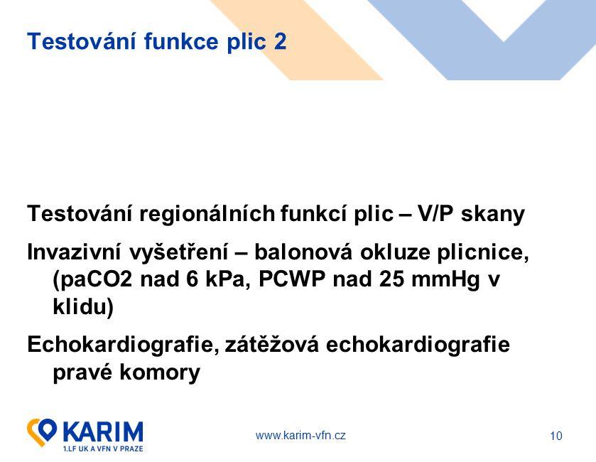 Testování funkce plic 2 Testování regionálních funkcí plic – V/P skany Invazivní vyšetření – balonová okluze plicnice, (paCO2 nad 6 kPa, PCWP nad 25 mmHg v klidu) Echokardiografie, zátěžová echokardiografie pravé komory 10