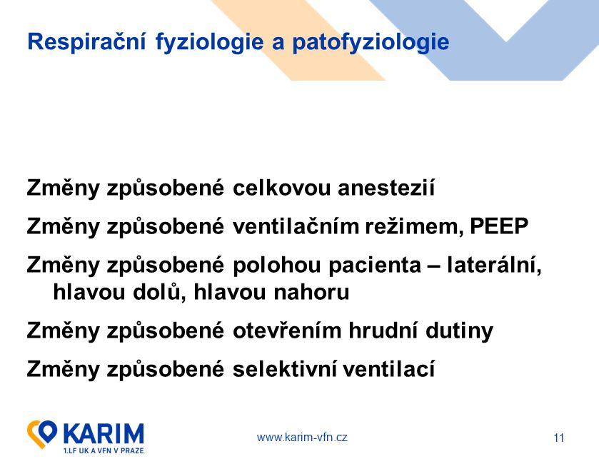 www.karim-vfn.cz Respirační fyziologie a patofyziologie Změny způsobené celkovou anestezií Změny způsobené ventilačním režimem, PEEP Změny způsobené polohou pacienta – laterální, hlavou dolů, hlavou nahoru Změny způsobené otevřením hrudní dutiny Změny způsobené selektivní ventilací 11
