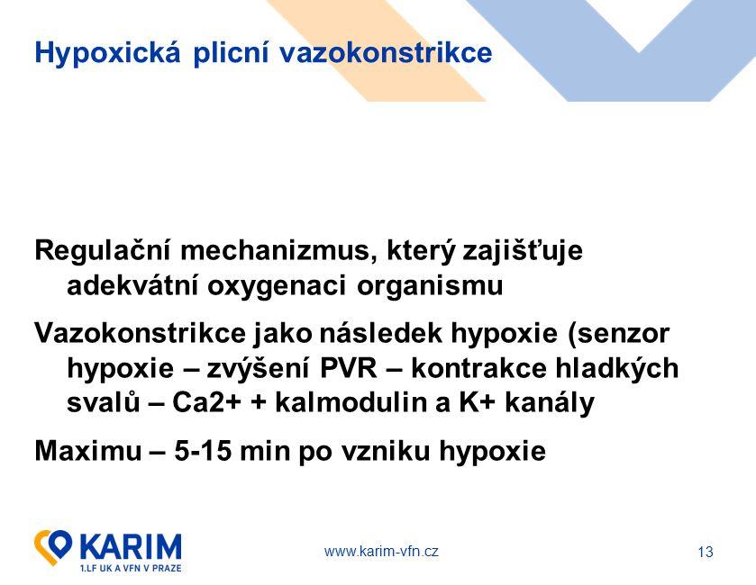www.karim-vfn.cz Hypoxická plicní vazokonstrikce Regulační mechanizmus, který zajišťuje adekvátní oxygenaci organismu Vazokonstrikce jako následek hypoxie (senzor hypoxie – zvýšení PVR – kontrakce hladkých svalů – Ca2+ + kalmodulin a K+ kanály Maximu – 5-15 min po vzniku hypoxie 13