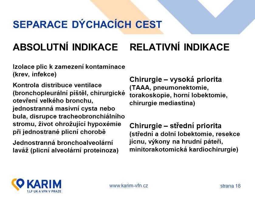 www.karim-vfn.cz SEPARACE DÝCHACÍCH CEST ABSOLUTNÍ INDIKACE Izolace plic k zamezení kontaminace (krev, infekce) Kontrola distribuce ventilace (broncho