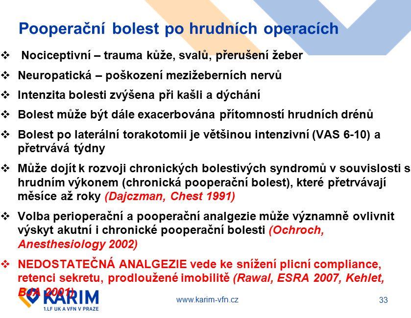 www.karim-vfn.cz Pooperační bolest po hrudních operacích  Nociceptivní – trauma kůže, svalů, přerušení žeber  Neuropatická – poškození mezižeberních