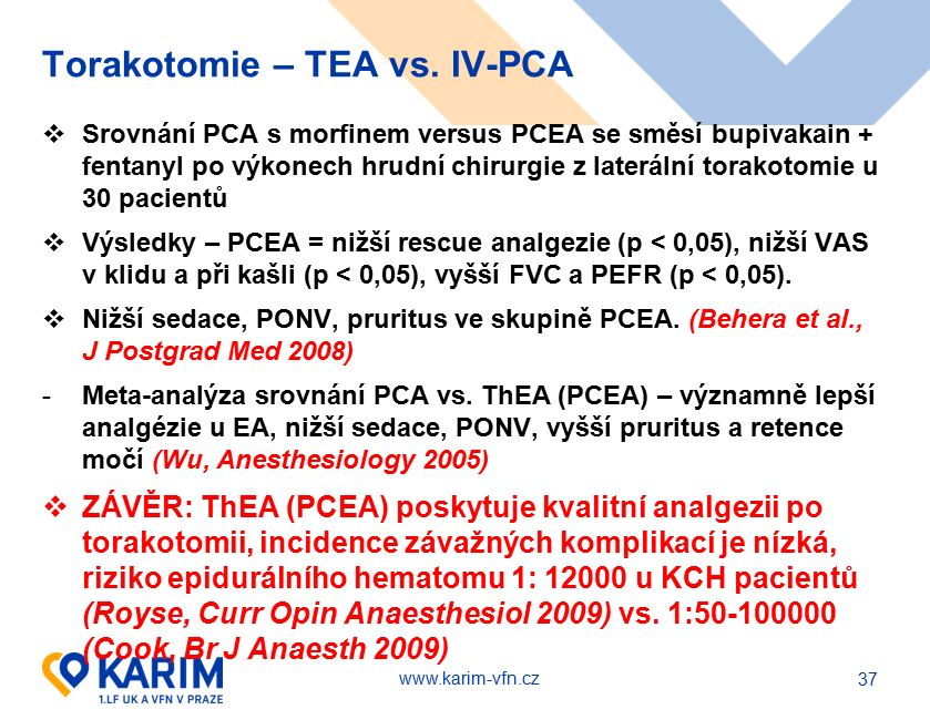 www.karim-vfn.cz Torakotomie – TEA vs. IV-PCA  Srovnání PCA s morfinem versus PCEA se směsí bupivakain + fentanyl po výkonech hrudní chirurgie z late