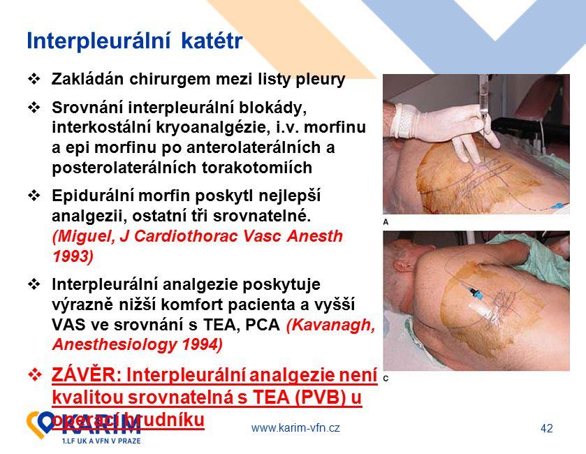 www.karim-vfn.cz Interpleurální katétr  Zakládán chirurgem mezi listy pleury  Srovnání interpleurální blokády, interkostální kryoanalgézie, i.v. mor