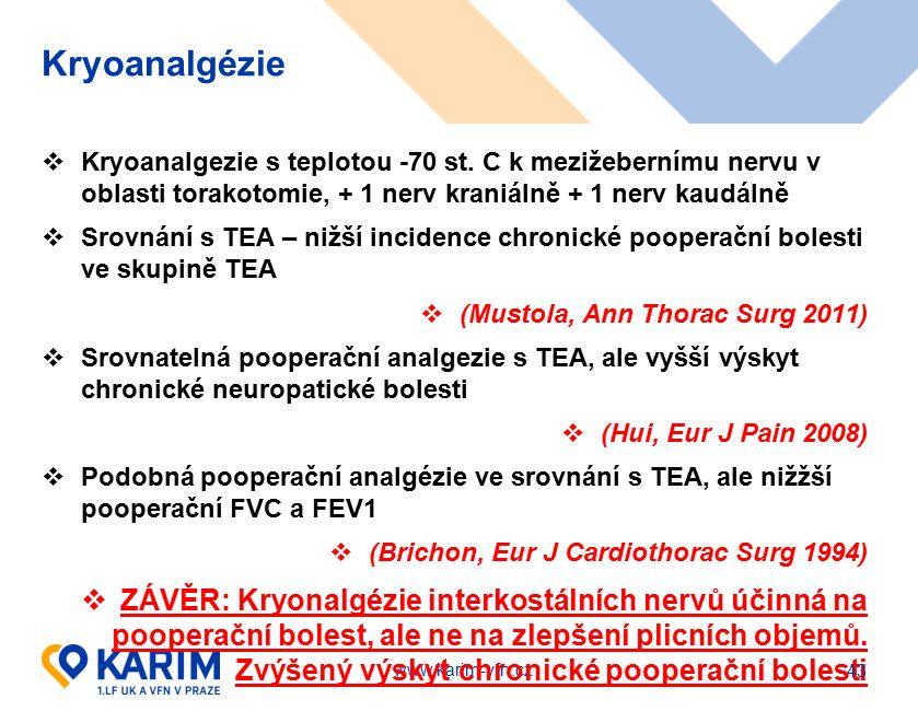 www.karim-vfn.cz Kryoanalgézie  Kryoanalgezie s teplotou -70 st. C k mezižebernímu nervu v oblasti torakotomie, + 1 nerv kraniálně + 1 nerv kaudálně