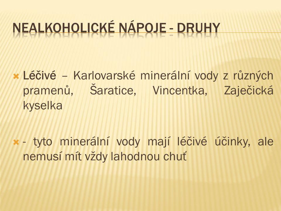  Léčivé – Karlovarské minerální vody z různých pramenů, Šaratice, Vincentka, Zaječická kyselka  - tyto minerální vody mají léčivé účinky, ale nemusí mít vždy lahodnou chuť